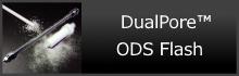 DualPore? ODS Flash