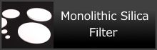 Monolithic Silica Filter