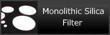 Monolithic Silica Filter